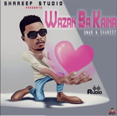 Umar M Shareef – Wazan Ba Kaina | Audio Mp3 Download