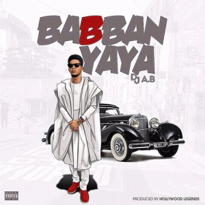 Dj AB – Babban Yaya | Audio Mp3 Download