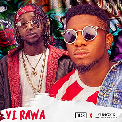 Dj AB – Yi Rawa Ft Yung6ix | Audio Mp3 Download